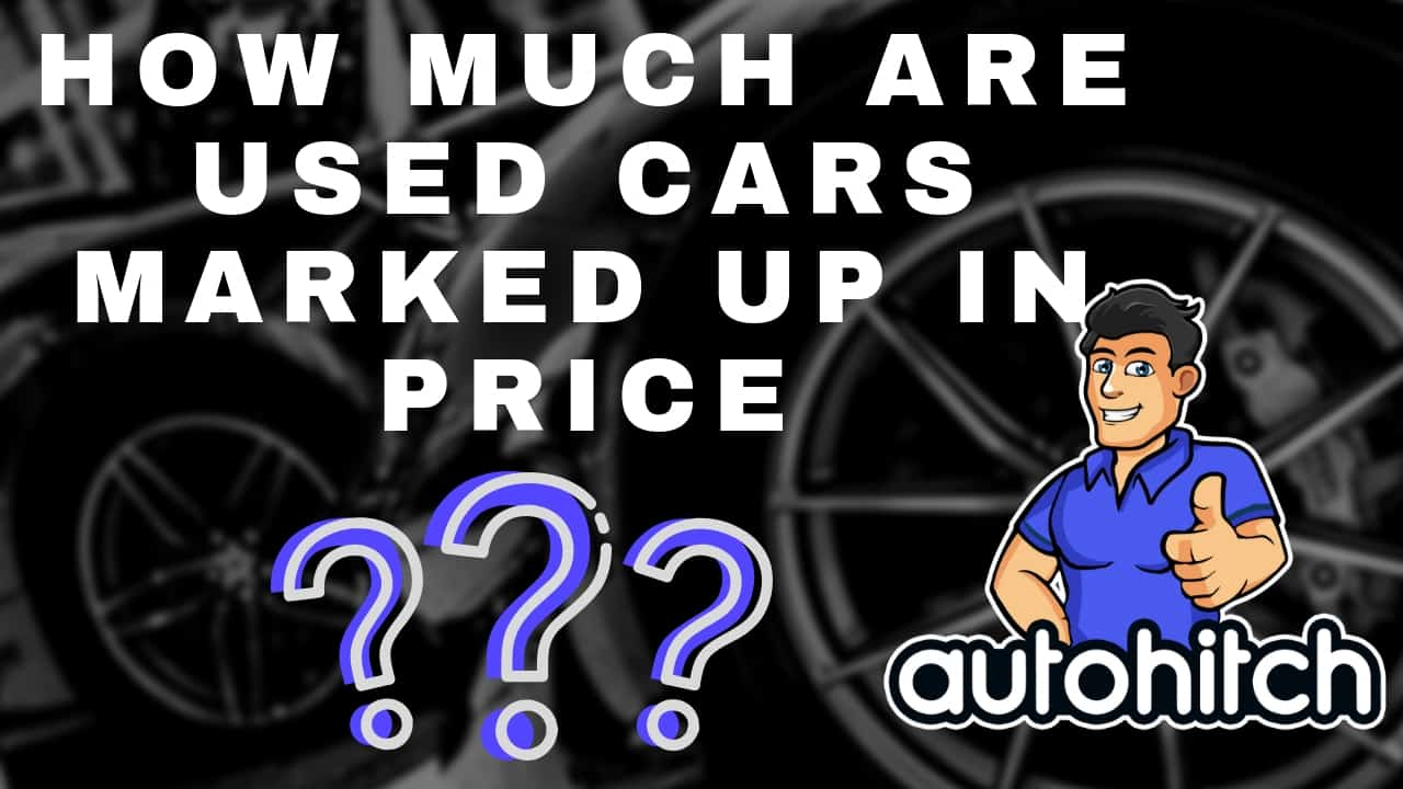 How Much Are Used Cars Marked Up By Dealers
