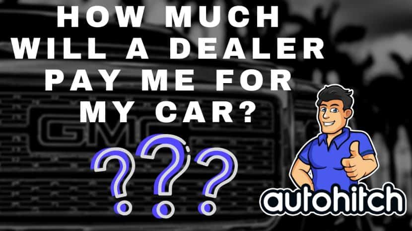 How Much Will A Dealer Pay Me For My Car
